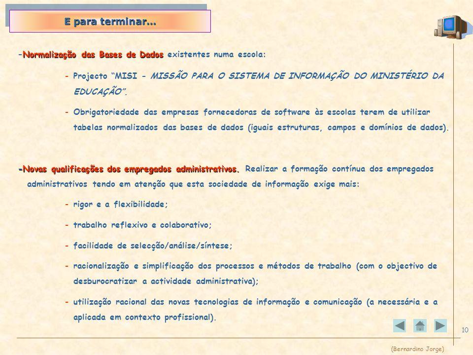 (Bernardino Jorge) 10 Normalização das Bases de Dados -Normalização das Bases de Dados existentes numa escola: -Projecto MISI - MISSÃO PARA O SISTEMA DE INFORMAÇÃO DO MINISTÉRIO DA EDUCAÇÃO.