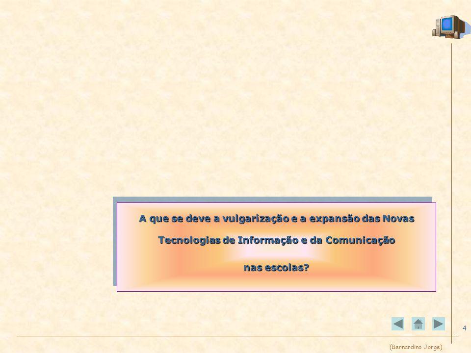 (Bernardino Jorge) 4 A que se deve a vulgarização e a expansão das Novas Tecnologias de Informação e da Comunicação nas escolas.