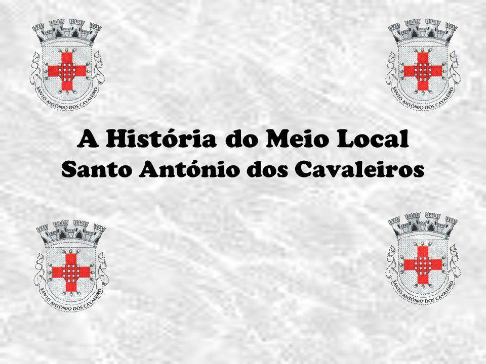 A História do Meio Local Santo António dos Cavaleiros