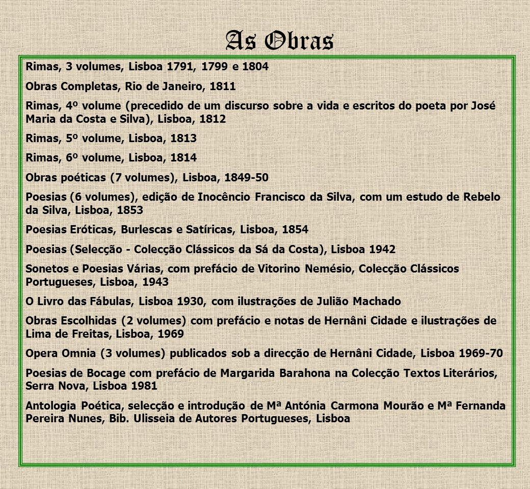 As Obras Rimas, 3 volumes, Lisboa 1791, 1799 e 1804 Obras Completas, Rio de Janeiro, 1811 Rimas, 4º volume (precedido de um discurso sobre a vida e es