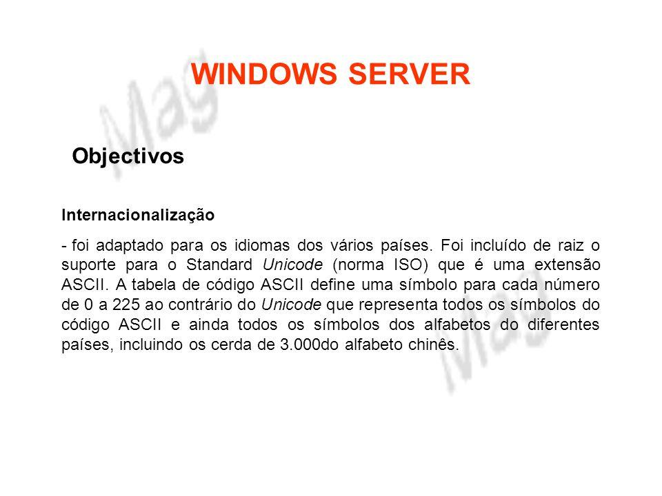 WINDOWS SERVER Objectivos Escalabilidade - Os diversos Windows Server, podem tirar partido de máquinas com vários processadores, fazendo multiprocessamento simétrico.
