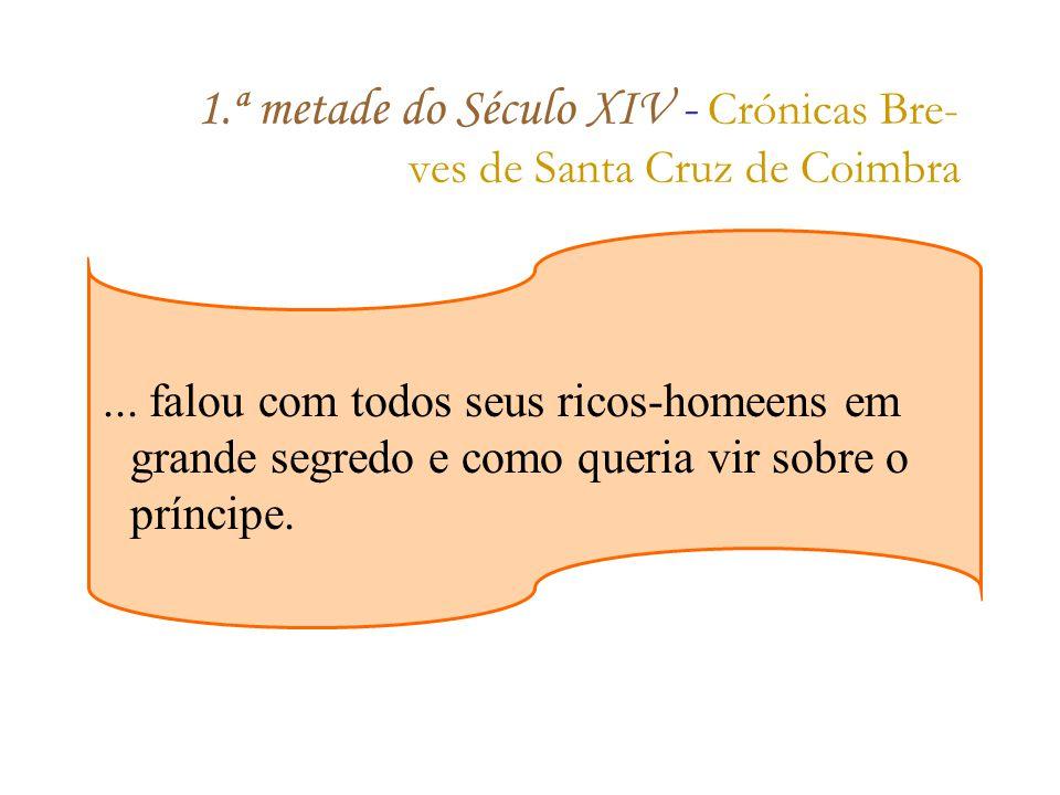 1.ª metade do Século XIV - C rónicas Bre- ves de Santa Cruz de Coimbra...