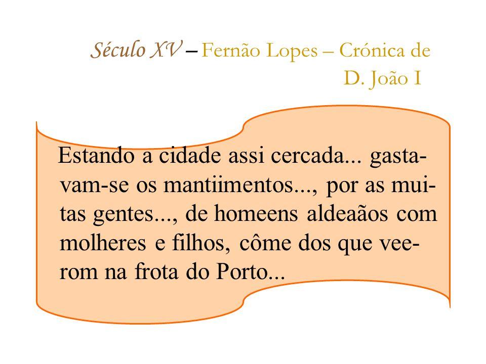 Século XV – F ernão Lopes – Crónica de D.João I Estando a cidade assi cercada...