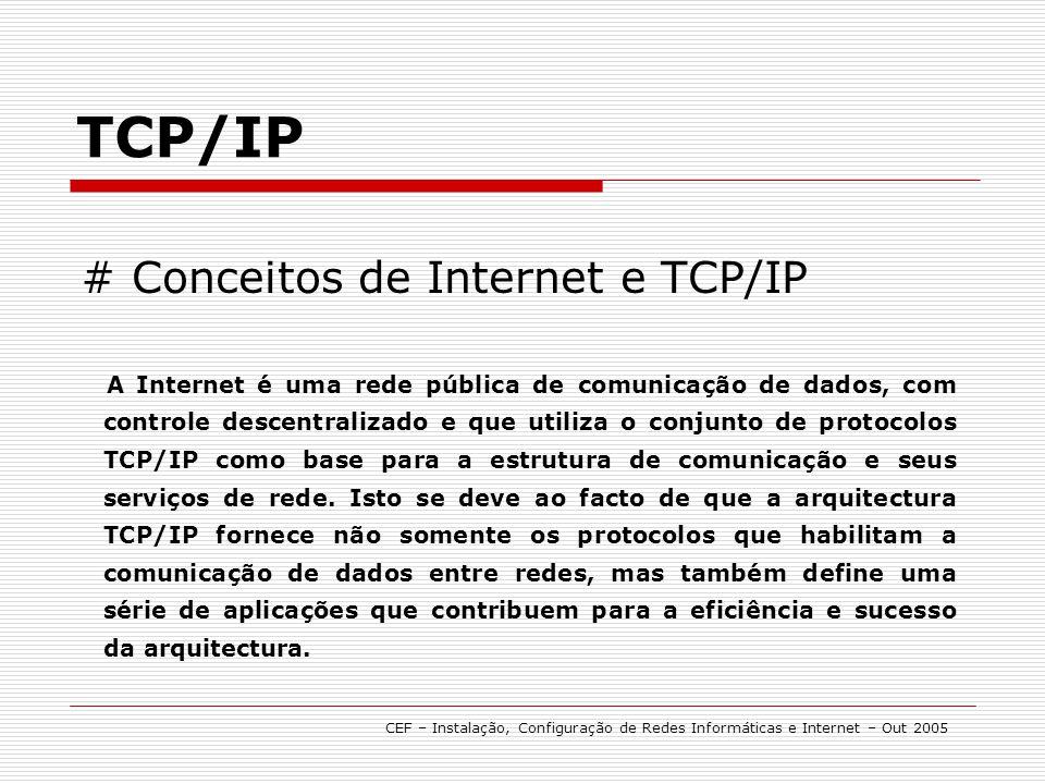 TCP/IP CEF – Instalação, Configuração de Redes Informáticas e Internet – Out 2005 # Manutenção/ Verificação O TCP/IP pode ser verificado por comandos próprios, capazes de nos garantirem uma perfeita conectividade.