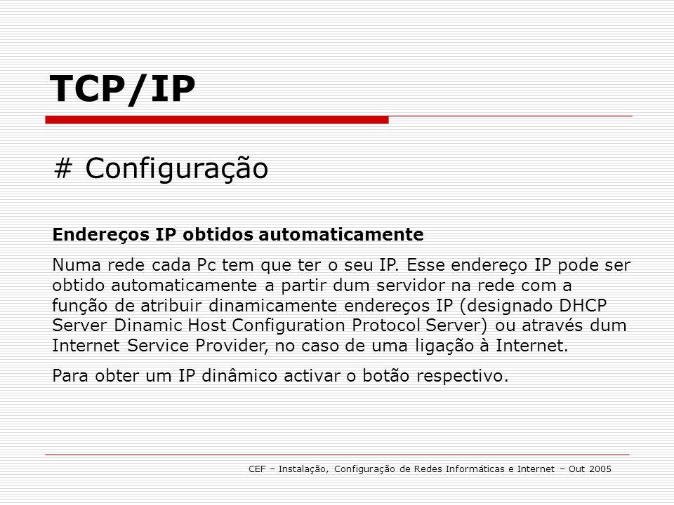 TCP/IP CEF – Instalação, Configuração de Redes Informáticas e Internet – Out 2005 # Configuração Endereços IP obtidos automaticamente Numa rede cada P