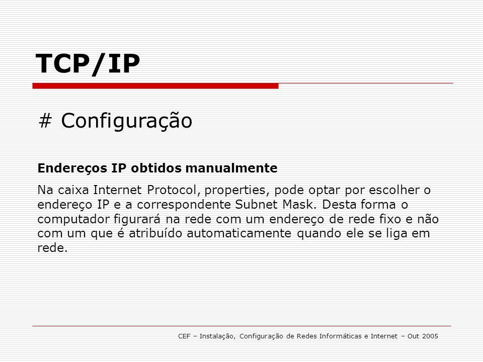 TCP/IP CEF – Instalação, Configuração de Redes Informáticas e Internet – Out 2005 # Configuração Endereços IP obtidos manualmente Na caixa Internet Pr