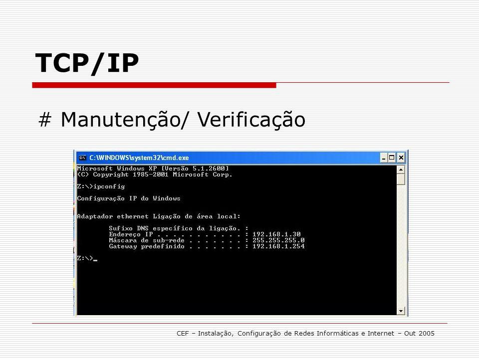 TCP/IP CEF – Instalação, Configuração de Redes Informáticas e Internet – Out 2005 # Manutenção/ Verificação