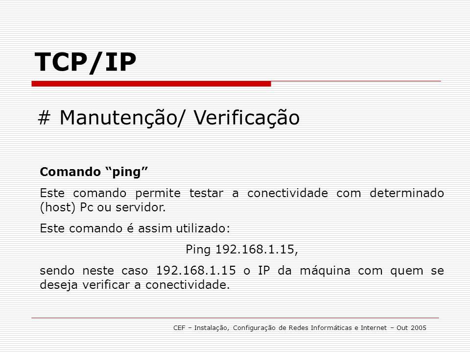 TCP/IP CEF – Instalação, Configuração de Redes Informáticas e Internet – Out 2005 # Manutenção/ Verificação Comando ping Este comando permite testar a