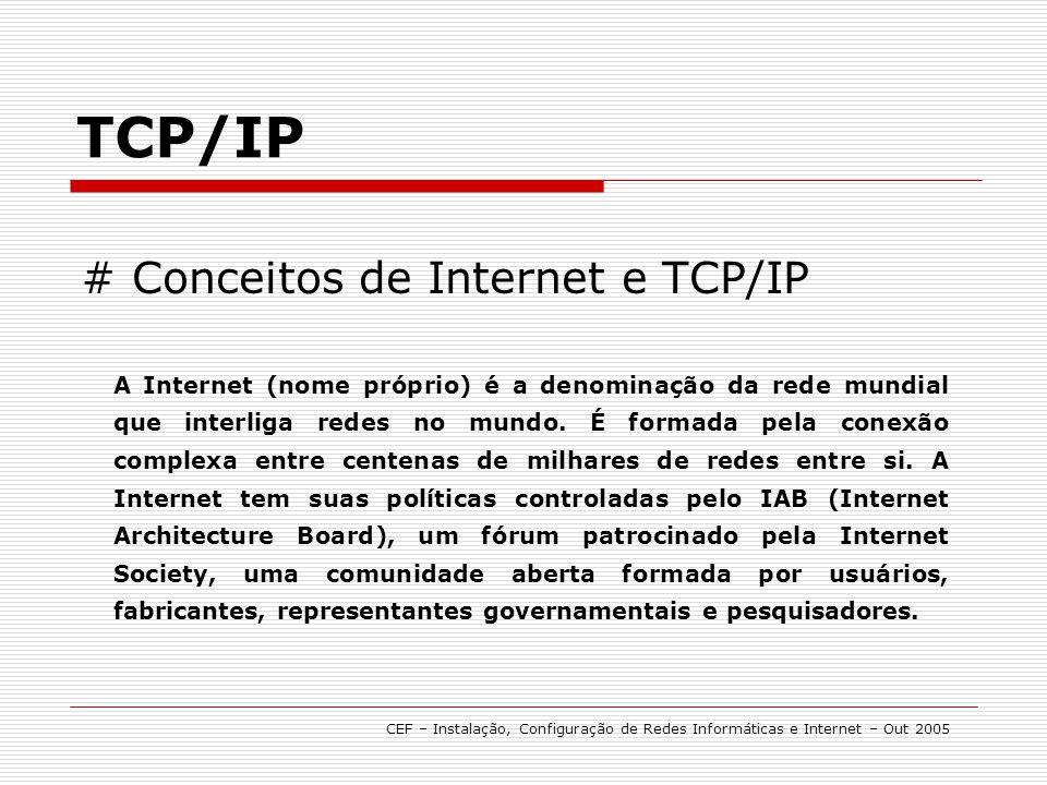 # Conceitos de Internet e TCP/IP TCP/IP A Internet (nome próprio) é a denominação da rede mundial que interliga redes no mundo. É formada pela conexão