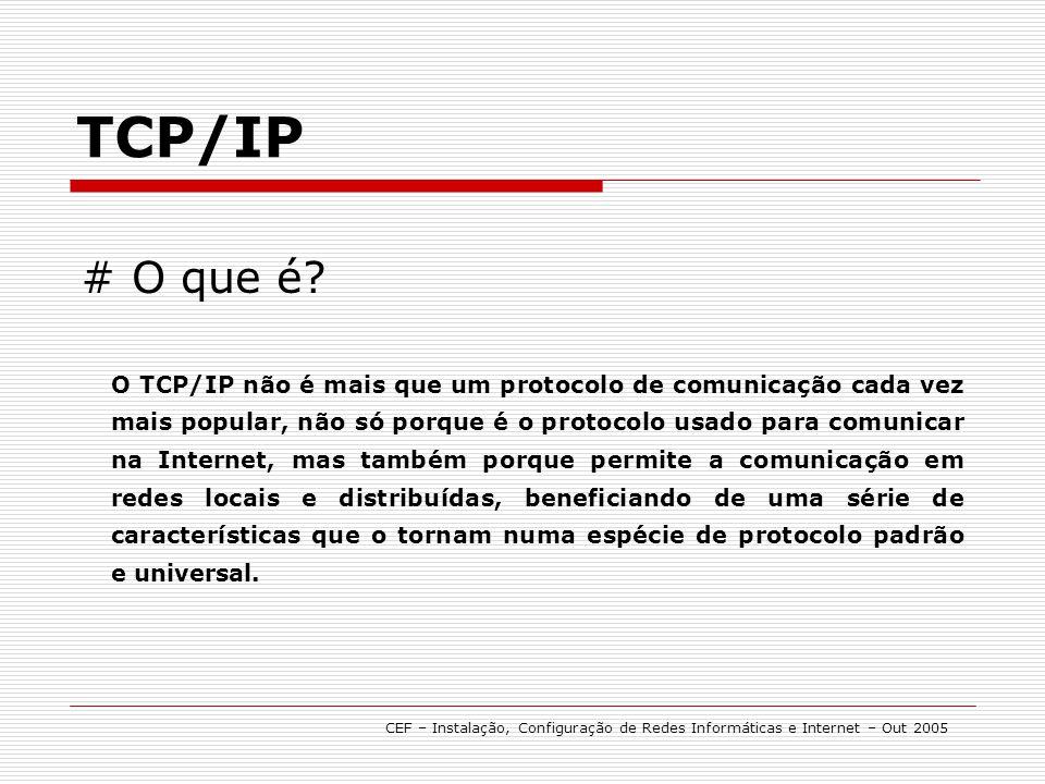 # O que é? O TCP/IP não é mais que um protocolo de comunicação cada vez mais popular, não só porque é o protocolo usado para comunicar na Internet, ma