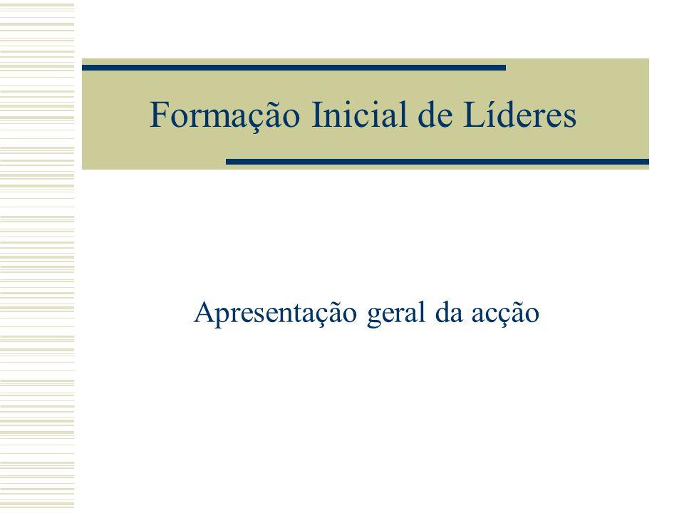 Formação Inicial de Líderes Apresentação geral da acção