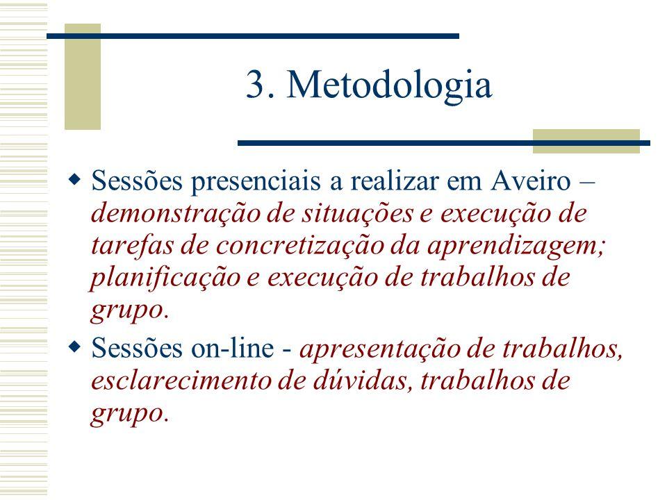 3. Metodologia Sessões presenciais a realizar em Aveiro – demonstração de situações e execução de tarefas de concretização da aprendizagem; planificaç
