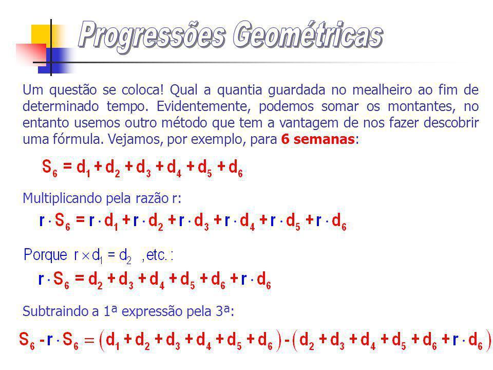 Se for conhecido o primeiro termo e a razão, o termo geral de uma progressão geométrica u n obtém-se da seguinte forma: Por exemplo, ao fim de 20 semanas, a Andreia tem de pôr no mealheiro 5242,88 Euros.