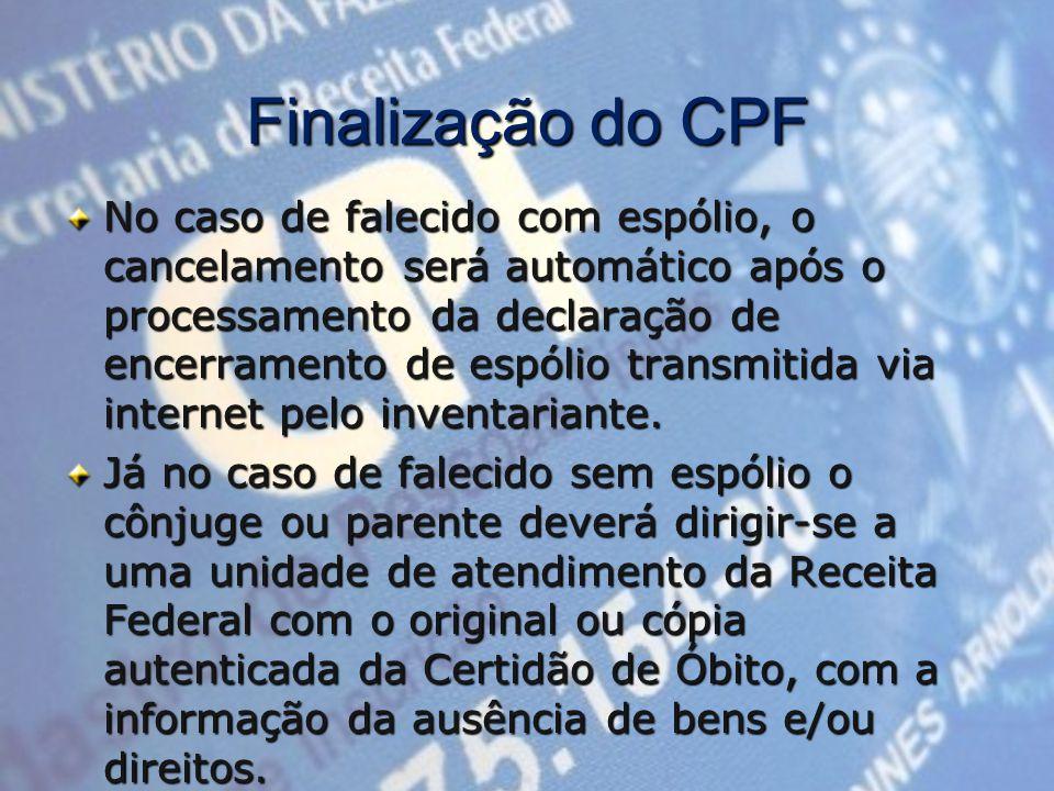 Finalização do CPF No caso de falecido com espólio, o cancelamento será automático após o processamento da declaração de encerramento de espólio transmitida via internet pelo inventariante.