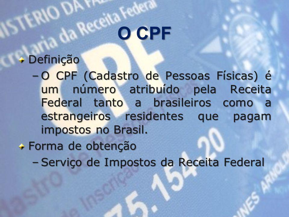 O CPF Definição –O CPF (Cadastro de Pessoas Físicas) é um número atribuído pela Receita Federal tanto a brasileiros como a estrangeiros residentes que pagam impostos no Brasil.