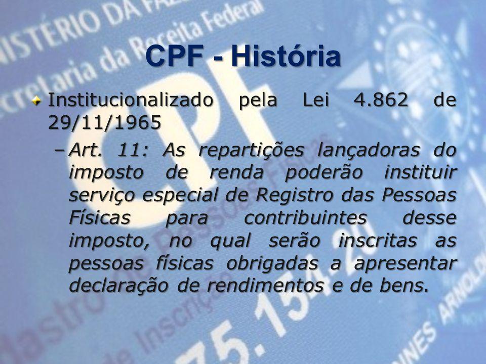 CPF - História Institucionalizado pela Lei 4.862 de 29/11/1965 –Art.