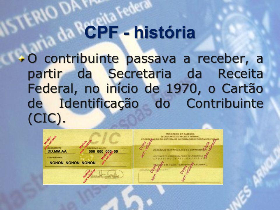 CPF - história O contribuinte passava a receber, a partir da Secretaria da Receita Federal, no início de 1970, o Cartão de Identificação do Contribuinte (CIC).