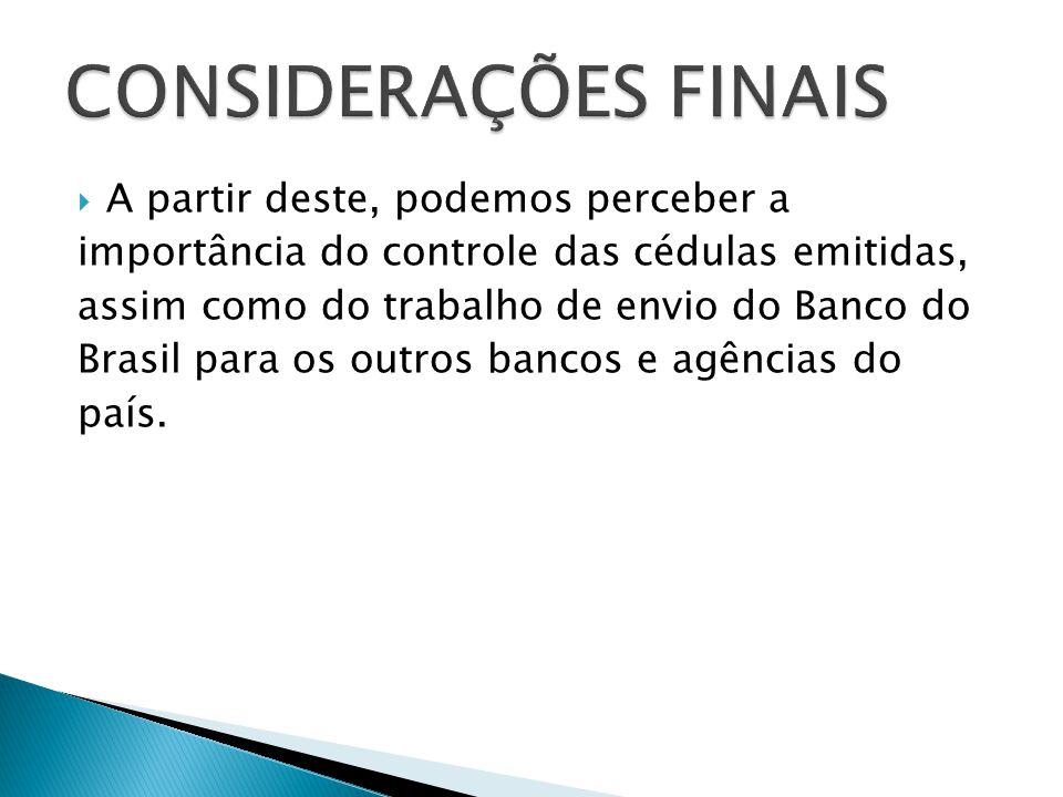 A partir deste, podemos perceber a importância do controle das cédulas emitidas, assim como do trabalho de envio do Banco do Brasil para os outros ban