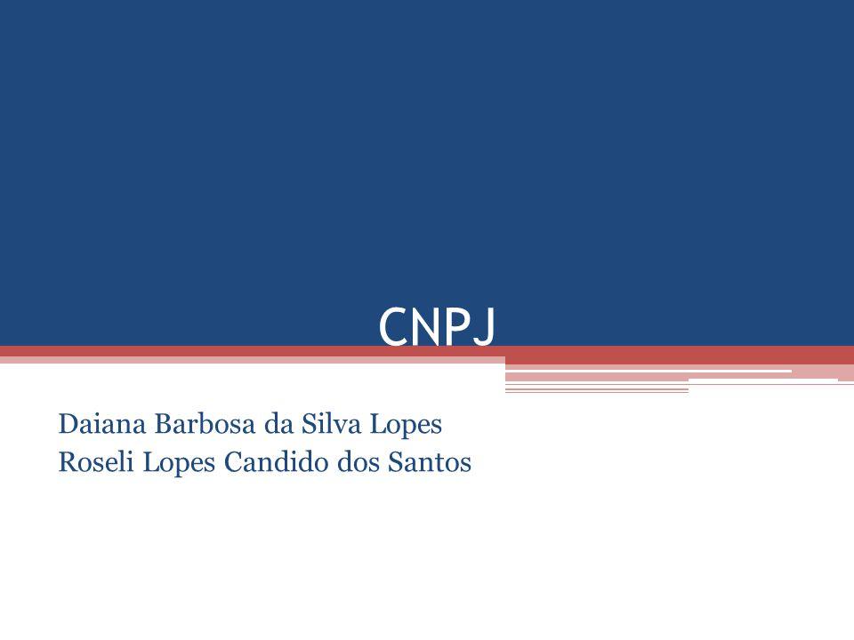 CNPJ Daiana Barbosa da Silva Lopes Roseli Lopes Candido dos Santos