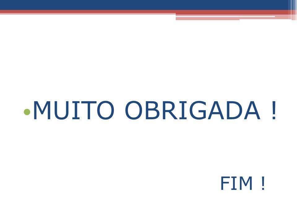 MUITO OBRIGADA ! FIM !