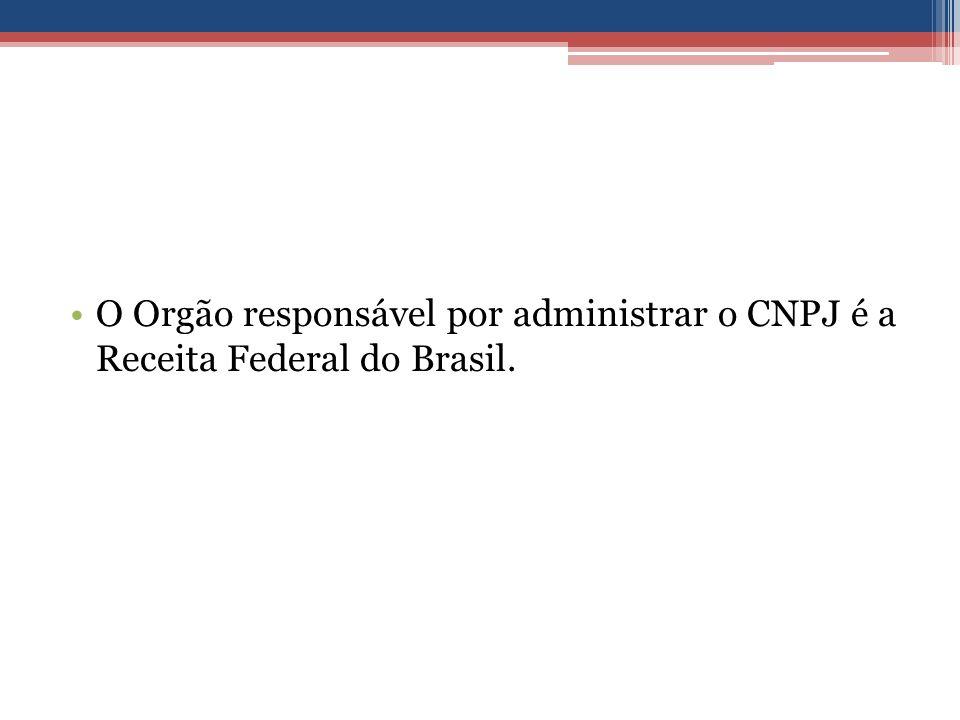 O Orgão responsável por administrar o CNPJ é a Receita Federal do Brasil.