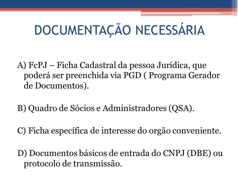 DOCUMENTAÇÃO NECESSÁRIA A) FcPJ – Ficha Cadastral da pessoa Jurídica, que poderá ser preenchida via PGD ( Programa Gerador de Documentos).