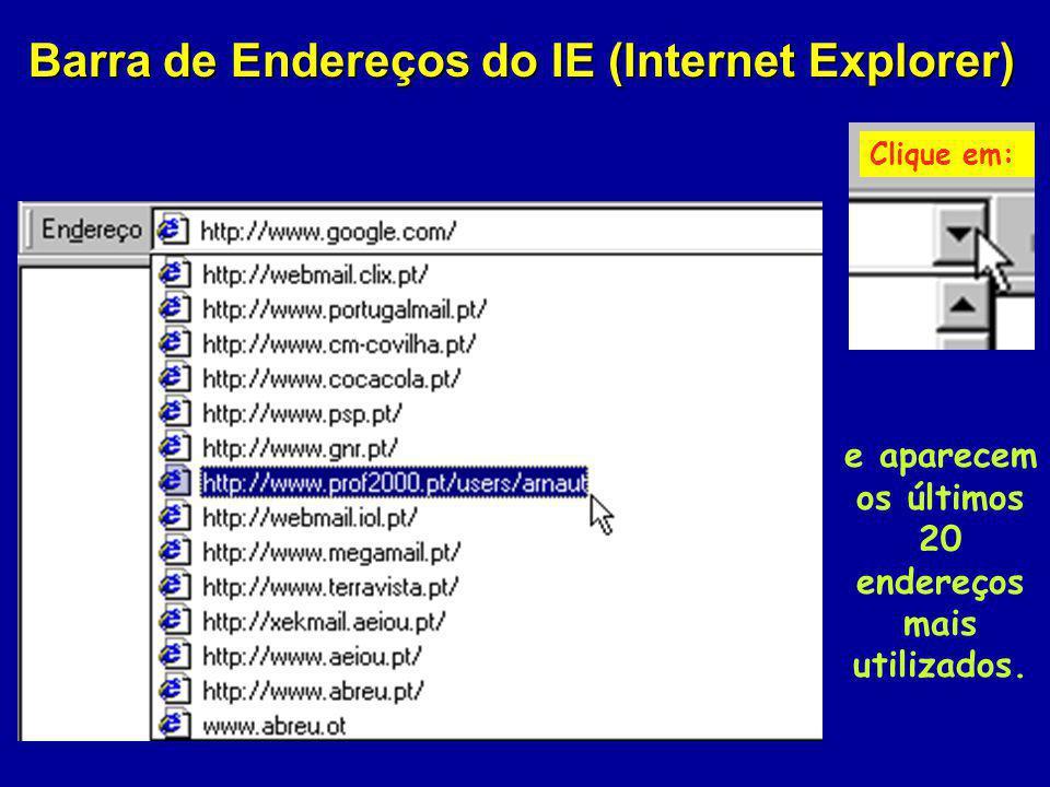 Barra de Endereços do IE (Internet Explorer) Clique em: e aparecem os últimos 20 endereços mais utilizados.