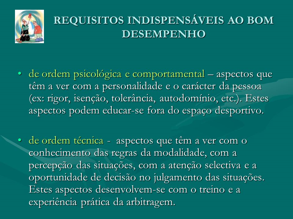 REQUISITOS INDISPENSÁVEIS AO BOM DESEMPENHO de ordem psicológica e comportamental – aspectos que têm a ver com a personalidade e o carácter da pessoa (ex: rigor, isenção, tolerância, autodomínio, etc.).