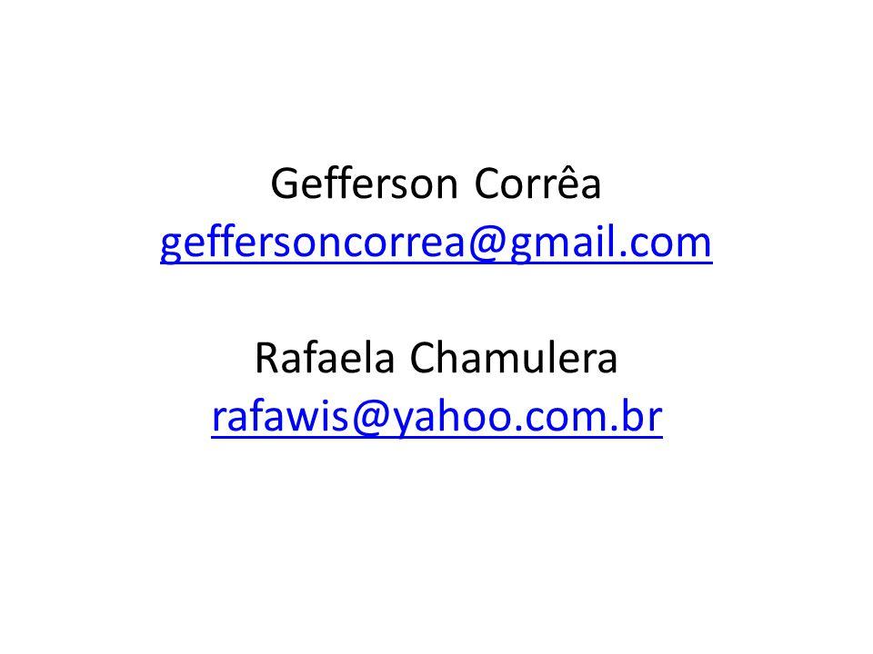 Gefferson Corrêa geffersoncorrea@gmail.com Rafaela Chamulera rafawis@yahoo.com.br geffersoncorrea@gmail.com rafawis@yahoo.com.br