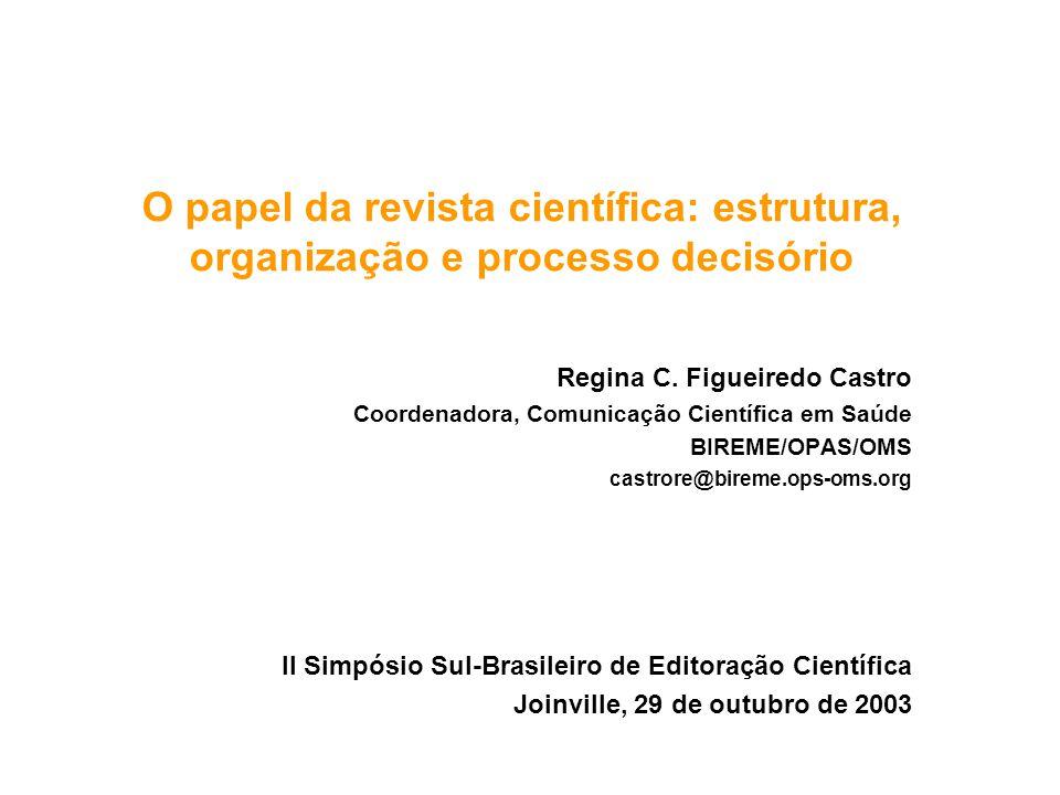 O papel da revista científica: estrutura, organização e processo decisório Regina C. Figueiredo Castro Coordenadora, Comunicação Científica em Saúde B