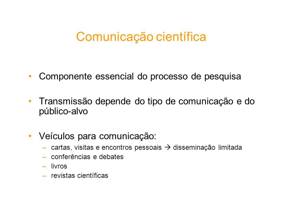 Comunicação científica Componente essencial do processo de pesquisa Transmissão depende do tipo de comunicação e do público-alvo Veículos para comunic