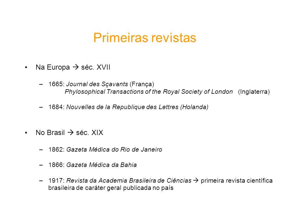 Primeiras revistas Na Europa séc. XVII –1665: Journal des Sçavants (França) Phylosophical Transactions of the Royal Society of London (Inglaterra) –16