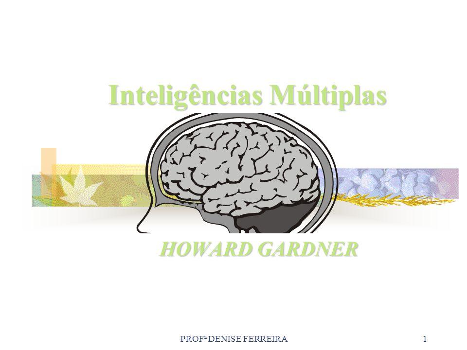 PROFª DENISE FERREIRA1 Inteligências Múltiplas HOWARD GARDNER