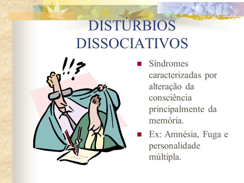 DISTÚRBIOS DISSOCIATIVOS Síndromes caracterizadas por alteração da consciência principalmente da memória.