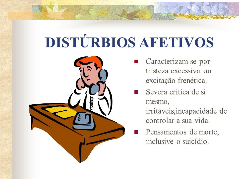 DISTÚRBIOS AFETIVOS Caracterizam-se por tristeza excessiva ou excitação frenética.