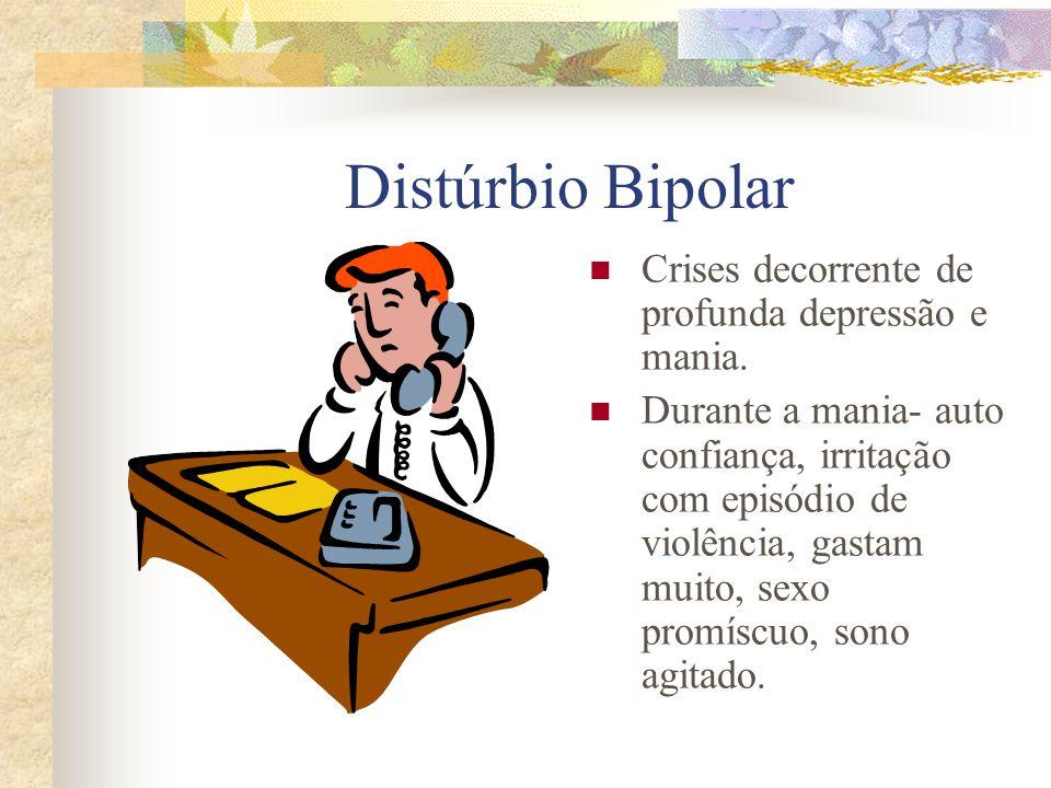 Distúrbio Bipolar Crises decorrente de profunda depressão e mania.