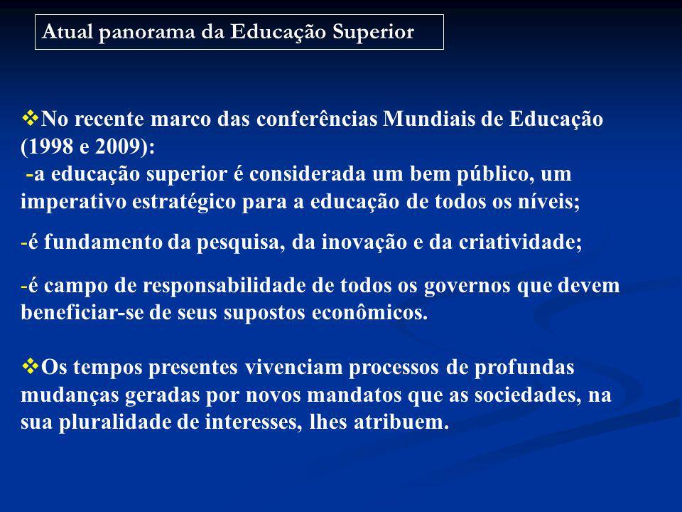 No recente marco das conferências Mundiais de Educação (1998 e 2009): -a educação superior é considerada um bem público, um imperativo estratégico par