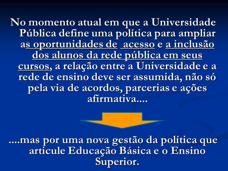 No momento atual em que a Universidade Pública define uma política para ampliar as oportunidades de acesso e a inclusão dos alunos da rede pública em