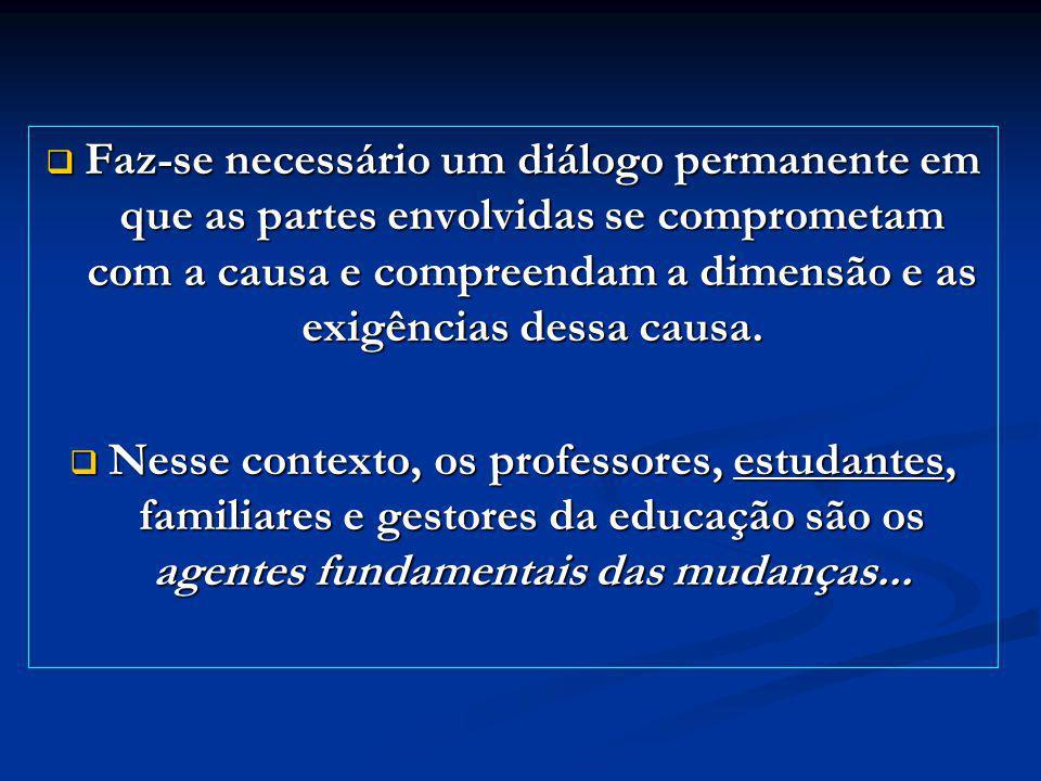 Faz-se necessário um diálogo permanente em que as partes envolvidas se comprometam com a causa e compreendam a dimensão e as exigências dessa causa. F