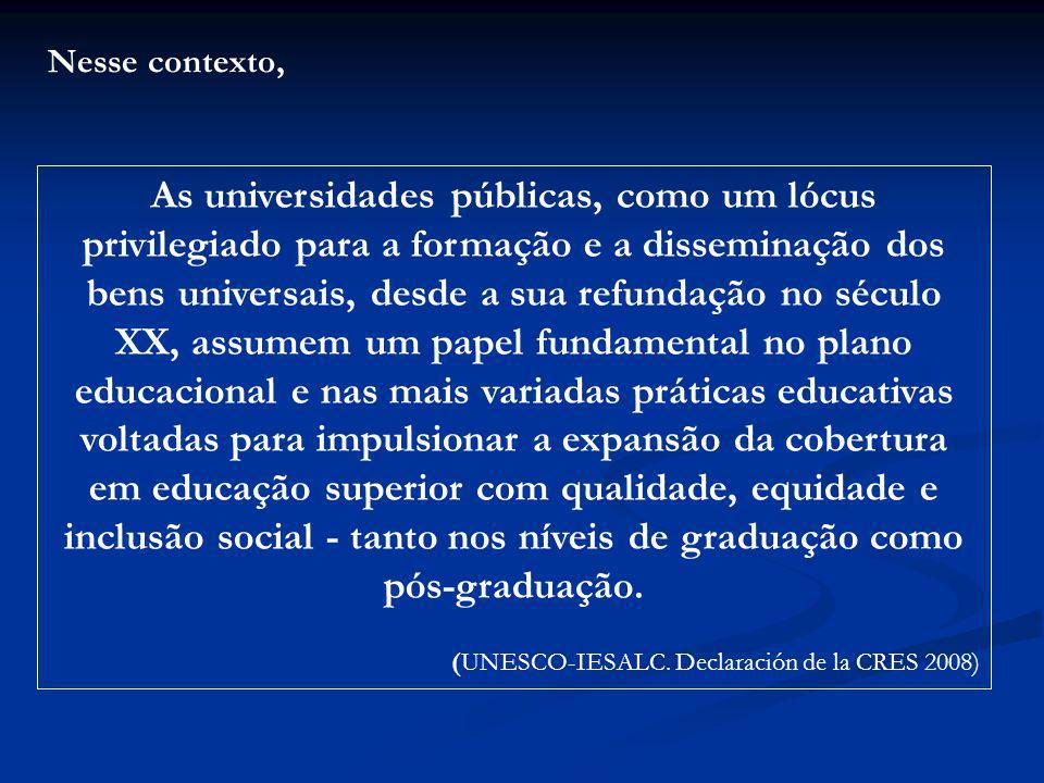 No Brasil, a política educacional a partir de 2004 e do o REUNI, em 2007, surge como uma grande política para redirecionar a vocação da Universidade Pública no âmbito das atuais políticas e dos impactos da globalização.