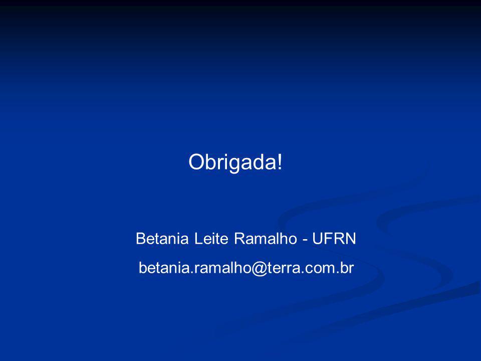 Obrigada! Betania Leite Ramalho - UFRN betania.ramalho@terra.com.br