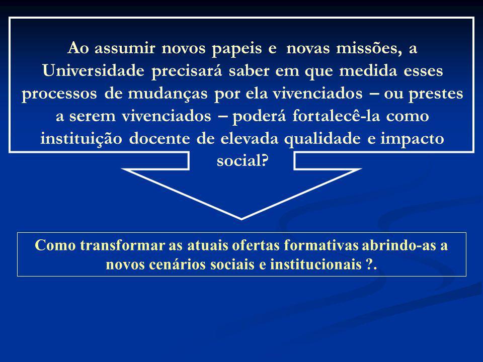 Como transformar as atuais ofertas formativas abrindo-as a novos cenários sociais e institucionais ?. Ao assumir novos papeis e novas missões, a Unive