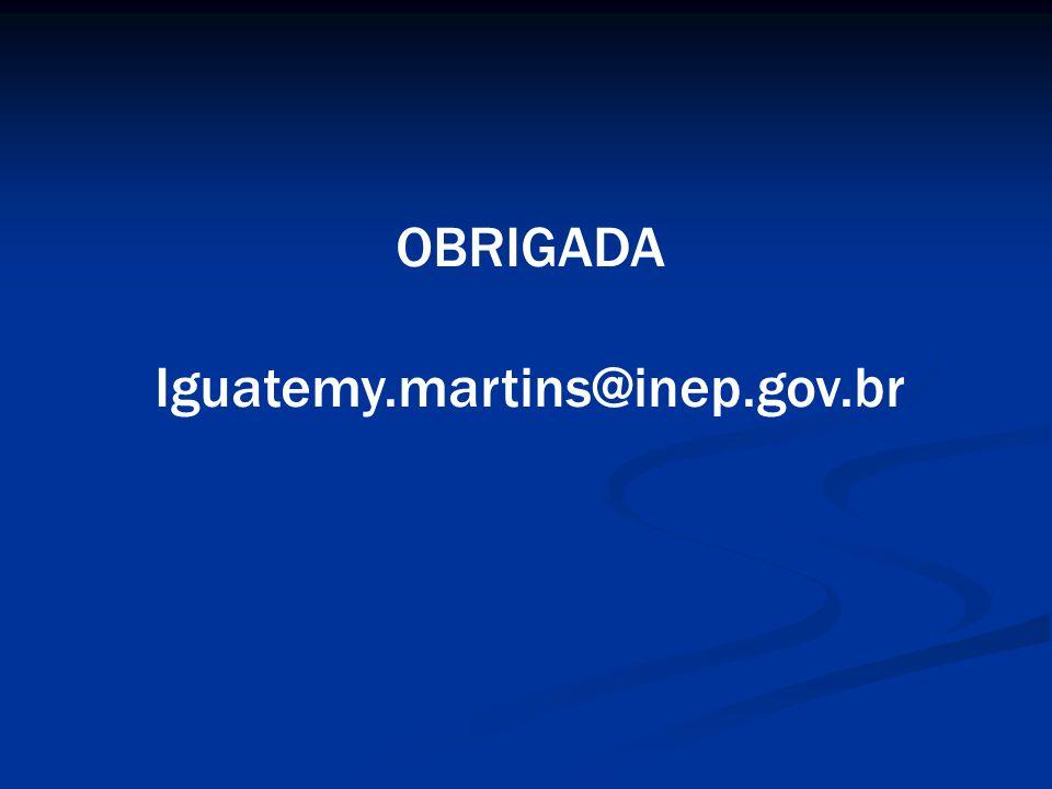 OBRIGADA Iguatemy.martins@inep.gov.br