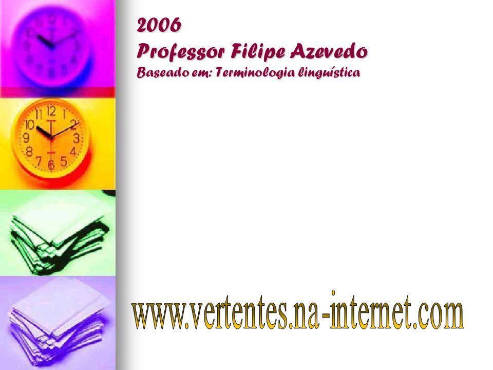 2006 Professor Filipe Azevedo Baseado em: Terminologia linguística