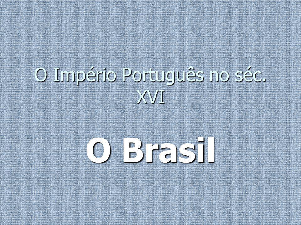 O Império Português no séc. XVІ O Brasil