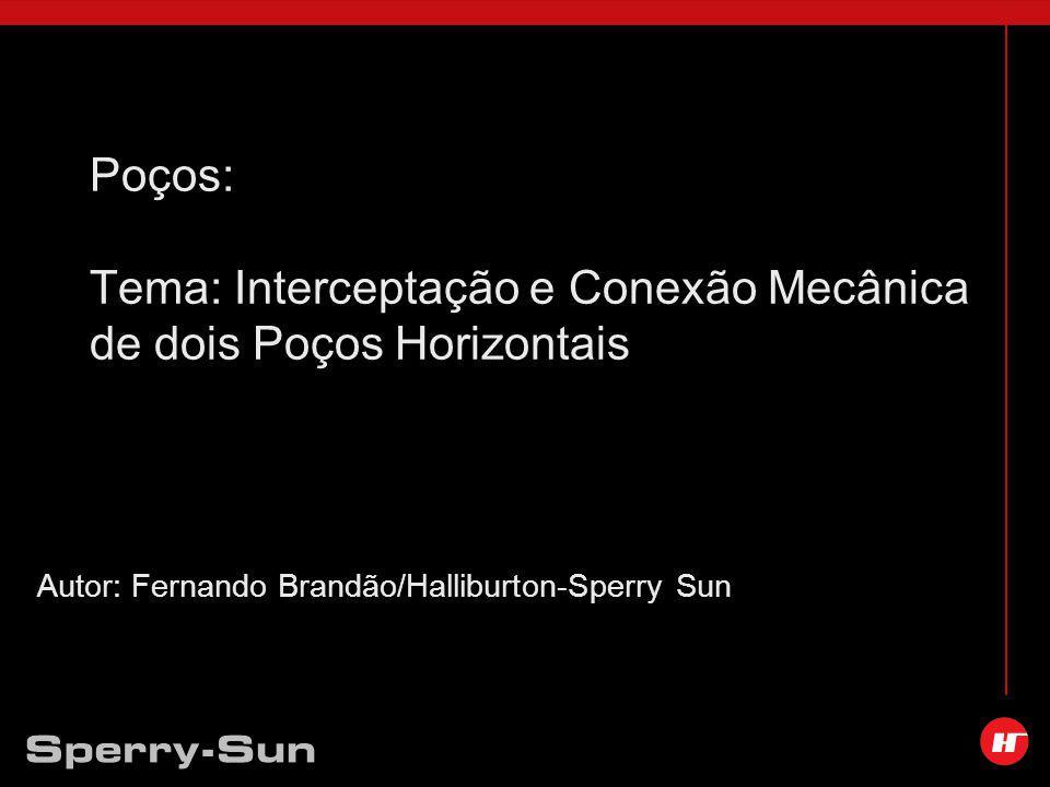Poços: Tema: Interceptação e Conexão Mecânica de dois Poços Horizontais Autor: Fernando Brandão/Halliburton-Sperry Sun