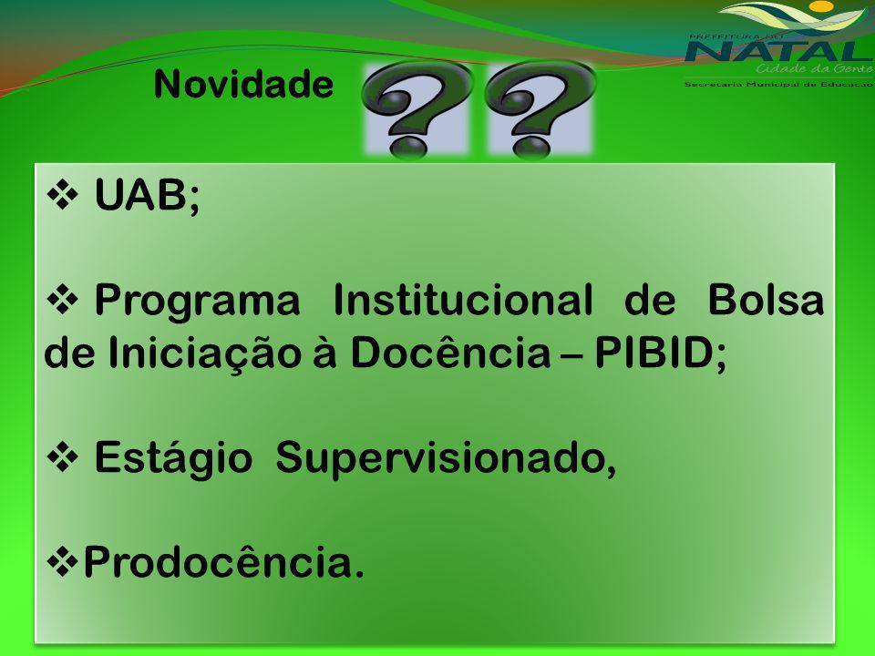 Novidade UAB; Programa Institucional de Bolsa de Iniciação à Docência – PIBID; Estágio Supervisionado, Prodocência.