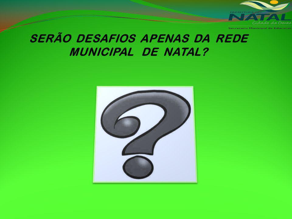 SERÃO DESAFIOS APENAS DA REDE MUNICIPAL DE NATAL?