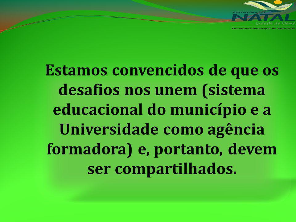 Estamos convencidos de que os desafios nos unem (sistema educacional do município e a Universidade como agência formadora) e, portanto, devem ser compartilhados.
