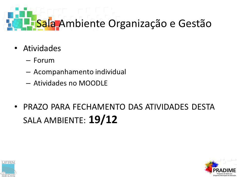 Atividades – Forum – Acompanhamento individual – Atividades no MOODLE PRAZO PARA FECHAMENTO DAS ATIVIDADES DESTA SALA AMBIENTE: 19/12 Sala Ambiente Or